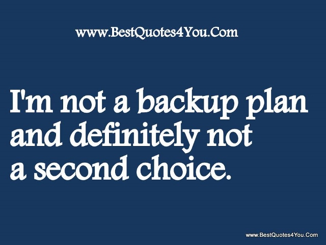 im-not-a-backup-plan-and-definitely-not-a-second-choice (640x480)