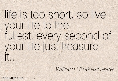 Life-is-too-short-so-live-your-life-to-the-fullest.jpg
