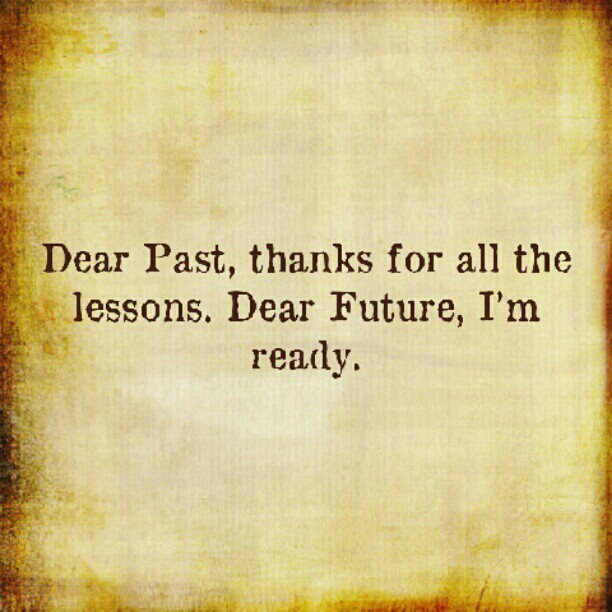 dear-past-thanks-for-all-the-lessons-dear-future-im-ready-quote-4-612x612