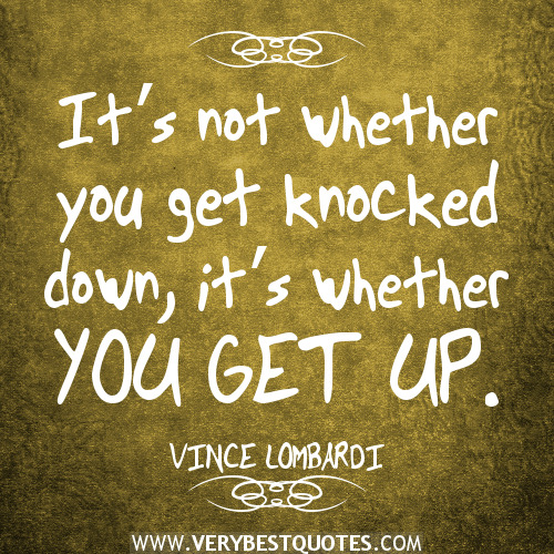 its-not-whether-you-get-knocked-down-its-whether-you-get-up-encouraging-quotes