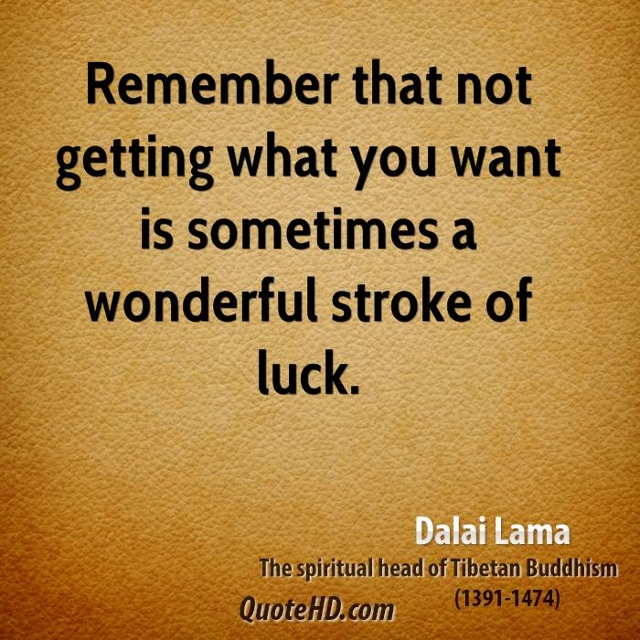 dalai-lama-quote-remember-that-not-getting-what-you-want-is-sometimes (640x640).jpg